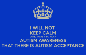 i-will-not-keep-calm-until-there-is-so-much-autism-awareness-that-there-is-autism-acceptance